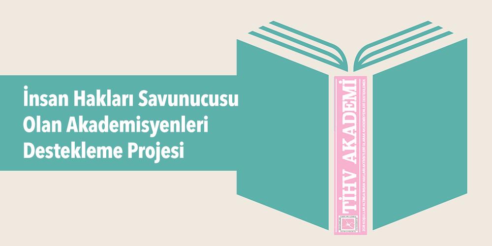 İnsan Hakları Savunucusu Olan Akademisyenleri Destekleme Projesi