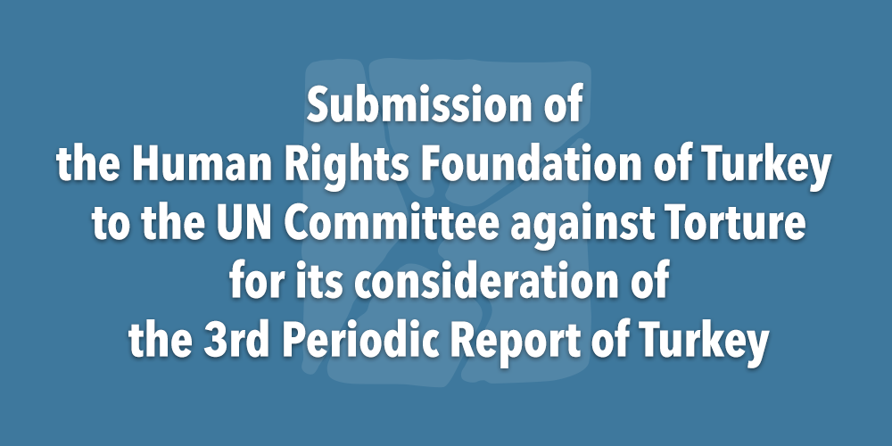 Submission of the Human Rights Foundation of Turkey to the UN Committee against Torture for its consideration of the 3rd Periodic Report of Turkey Görsel
