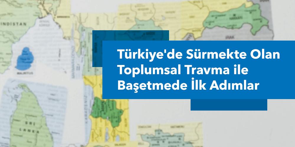 Türkiye'de Sürmekte Olan Toplumsal Travma İle Başetmede İlk Adımlar Görsel
